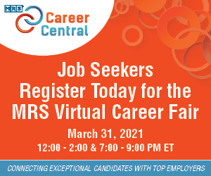 Job seekers: Register today for the MRS virtual career fair! March 31, 2021, 12-2 and 7-9 Eastern time.
